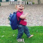 Friday got me like…