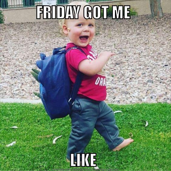 Friday got me like...